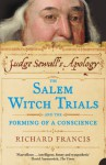 Judge Sewall's Apology: The Salem Witch Trials and the Forming of a Conscience - Richard Francis