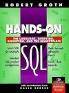 Hands-On SQL: The Language, Querying, Reporting and the Marketplace (Bk/CD-ROM) - Robert Groth, David Gerber