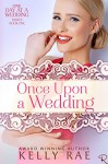 Once Upon a Wedding: Book One of the One Day at a Wedding Series - Kelly Rae