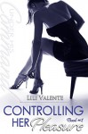 Controlling Her Pleasure (Under His Command Book 1) - Lili Valente