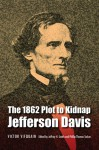 The 1862 Plot to Kidnap Jefferson Davis - Victor Vifquain, Phillip Thomas Tucker, Jeffrey H. Smith