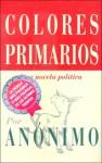 Colores Primarios: Una Novela Politica - Anonymous, Joe Klein