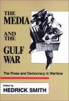 The Media and the Gulf War: The Press and Democracy in Wartime - Hedrick Smith