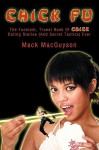Chick Fu: The Funniest, Truest Book of Chick Dating Stories (and Secret Tactics) Ever - Mack MacGuyson