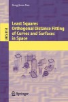 Least Squares Orthogonal Distance Fitting of Curves and Surfaces in Space (Lecture Notes in Computer Science) - Sung Joon Ahn