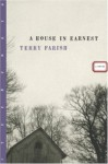 A House in Earnest: A Novel - Terry Farish