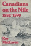 Canadians On The Nile, 1882 1898: Being The Adventures Of The Voyageurs On The Khartoum Relief Expedition And Other Exploits - Roy MacLaren
