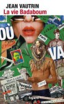 La Vie badaboum - Jean Vautrin