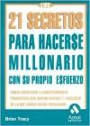 Los 21 Secretos Para Hacerse Millonario: Como Conseguir La Independencia Financiera - Brian Tracy