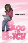 Blog It Out, Bitch - Nina Perez