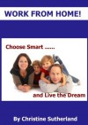 Work From Home: Choose Smart & Live the Dream - Christine Sutherland
