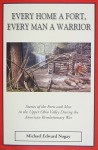 Every Home a Fort, Every Man a Warrior: Stories of the Forts and Men in the Upper Ohio Valley During the American Revolutionary War - Michael Edward Nogay, John Buxton