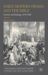 Early Modern Drama and the Bible: Contexts and Readings, 1570-1625 - Adrian Streete