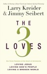 The 3 Loves: The 3 Passions of the Heart of Christianity - Larry Kreider, Jimmy Seibert