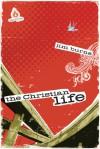 The Christian Life: High School Group Study - Jim Burns