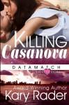 Killing Casanova (DataMatch) (Volume 4) - Kary Rader