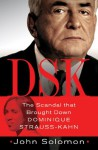 DSK: The Scandal That Brought Down Dominique Strauss-Kahn - John Solomon