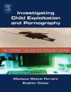 Investigating Child Exploitation and Pornography: The Internet, Law and Forensic Science - Monique M. Ferraro, Eoghan Casey