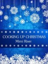 Cooking Up Christmas - Mimi Riser
