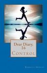 Dear Diary, 16: Control - Rebecca Greene
