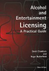 Alcohol And Entertainment Licensing: A Practical Guide - David Chambers