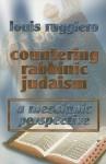 Countering Rabbinic Judaism - Louis Ruggiero