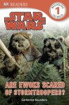 DK Readers: Star Wars: Are Ewoks Scared of Stormtroopers? - Catherine Saunders