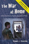 The War At Home: One Family's Fight Against PTSD - Shawn J. Gourley, Spring Lea Henry