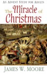 The Miracle of Christmas: An Advent Study for Adults - James W. Moore