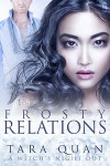 Frosty Relations (A Witch's Night Out, #2) - Tara Quan