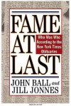 Fame at Last Who Was Who According to the NY Times - John C. Ball, Jill Jonnes