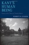 Kant's Human Being: Essays on His Theory of Human Nature - Robert B. Louden