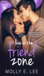 Love in the Friend Zone - Molly E. Lee