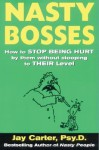 Nasty Bosses: How to Deal with Them Without Stooping to Their Level - Jay Carter