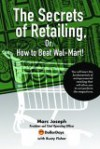 The Secrets of Retailing,: Or: How to Beat Wal-Mart! - Marc Joseph, Rusty Fischer