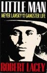 Little Man: Meyer Lansky and the Gangster Life - Robert Lacey