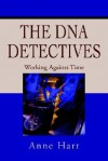 The DNA Detectives: Working Against Time - Anne Hart