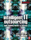 Intelligent IT Outsourcing: 8 Building Blocks to Success (Computer Weekly Professional) - Leslie Willcocks, Sara Cullen