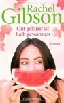 Gut geküsst ist halb gewonnen: Roman - Girlfriends 1 (Die 'Girlfriend'-Reihe, Band 1) - Rachel Gibson, Antje Althans