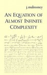 An Equation of Almost Infinite Complexity - J. Mulrooney