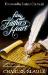 From the Father's Heart: A Glimpse of God's Nature and Ways - Charles Slagle