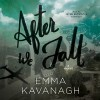 After We Fall: A Novel - Emma Kavanagh