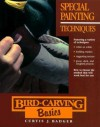 Special Painting Techniques (Bird-Carving Basics, Vol. 7) - Curtis J. Badger