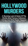 Hollywood Murders: A Stunning Look At Some Of The Worlds Most Famous Hollywood Murders, Hollywood Crimes And What Really Happens In The Underbelly Of This ... Hollywood Murders Books, Hollywood Murders) - Malcolm Cliver