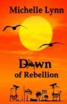 Dawn of Rebellion - Michelle Lynn