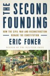 The Second Founding: How the Civil War and Reconstruction Remade the Constitution - Eric Foner