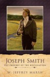 Joseph Smith-Prophet of the Restoration - W. Jeffrey Marsh