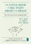 The Little Book of Big Stuff About the Brain: The true story of your amazing brain (Independent Thinking Series) - Andrew Curran, Ian Gilbert