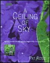 A Ceiling of Sky: Special Garden Rooms and the People Who Created Them - Pat Ross