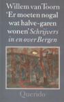'Er moeten nogal wat halve-garen wonen' Schrijvers in en over Bergen - Willem van Toorn